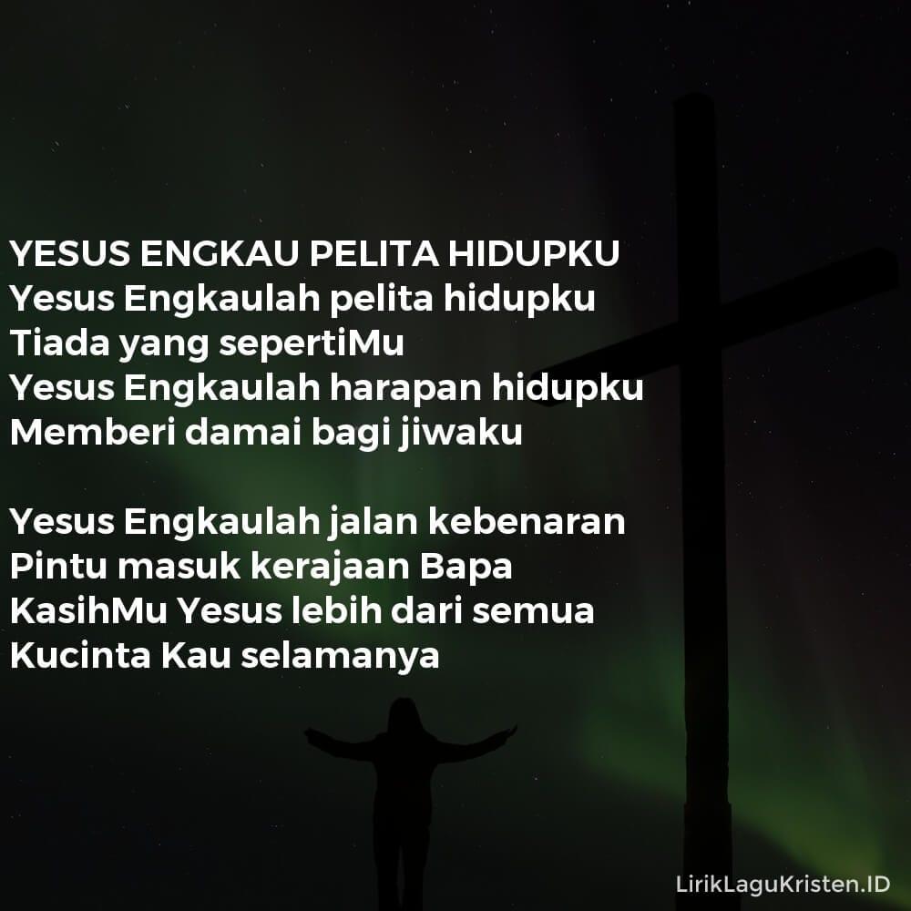 YESUS ENGKAU PELITA HIDUPKU